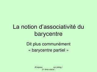 La notion d'associativité du barycentre