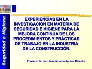 Ponente:  M. en I. José Antonio Aguirre Balcells.