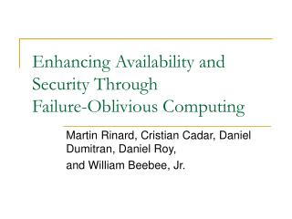 Enhancing Availability and Security Through  Failure-Oblivious Computing