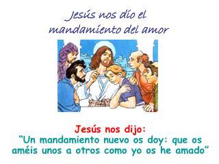 Jesús nos dio el mandamiento del amor