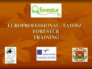 EUROPROFESSIONAL - FATOSZ -  FORESTUR TRAINING