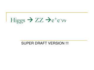 Higgs   ZZ e + e - νν