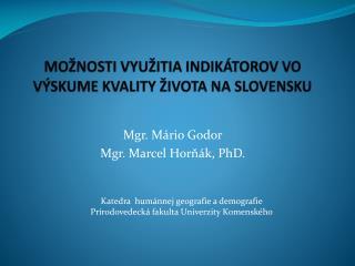 MOŽNOSTI VYUŽITIA INDIKÁTOROV VO VÝSKUME KVALITY ŽIVOTA NA SLOVENSKU