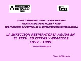 LA INFECCION RESPIRATORIA AGUDA EN  EL PERÚ: EN CIFRAS Y GRAFICOS 1992 - 1999