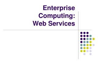 Enterprise Computing: Web Services