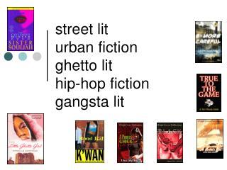 street lit urban fiction  ghetto lit hip-hop fiction  gangsta lit