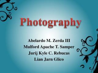 Abelardo  M.  Zerda  III Mulford  Apache T. Samper Jurij  Kyle C.  Rebucas Lian Jarn  Glico