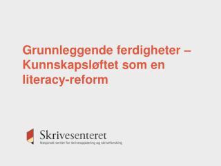 Grunnleggende ferdigheter – Kunnskapsløftet som en  literacy -reform