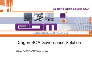Dragon SOA Governance Solution Olivier FABRE eBM Websourcing