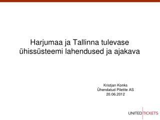 Harjumaa  ja Tallinna  tulevase �hiss�steemi lahendused ja ajakava