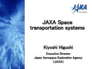 Kiyoshi Higuchi Executive Director Japan Aerospace Exploration Agency (JAXA)