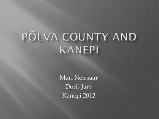 Põlva  County  and Kanepi
