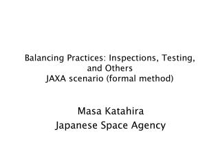 Balancing Practices: Inspections, Testing, and Others JAXA scenario (formal method)