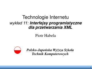 Technologie Internetu wykład 11: Interfejsy programistyczne dla przetwarzania XML Piotr Habela