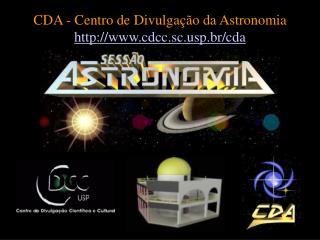 CDA - Centro de Divulga��o da Astronomia cdcc.scp.br/cda