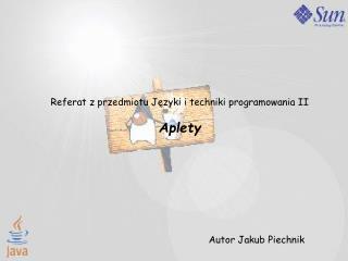 Referat z przedmiotu Języki i techniki programowania II Aplety