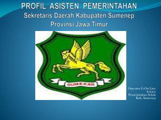 PROFIL  ASISTEN  PEMERINTAHAN  Sekretaris  Daerah  Kabupaten Sumenep Provinsi Jawa Timur