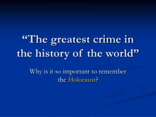 The greatest crime in the history of the world