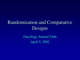 Randomization and Comparative Designs