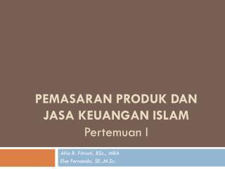 PEMASARAN PRODUK DAN JASA KEUANGAN ISLAM Pertemuan I