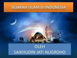 SEJARAH ISLAM DI INDONESIA