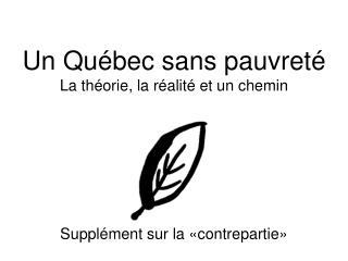 Un Québec sans pauvreté La théorie, la réalité et un chemin Supplément sur la «contrepartie»