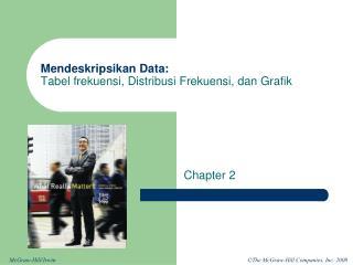 Mendeskripsikan Data: Tabel frekuensi, Distribusi Frekuensi, dan Grafik