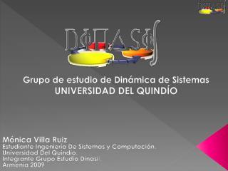 Grupo de estudio de Dinámica de Sistemas   UNIVERSIDAD DEL QUINDÍO
