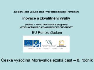 Česká vysočina Moravskoslezská část – 8. ročník