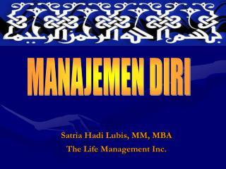 Satria Hadi Lubis, MM, MBA The Life Management Inc.