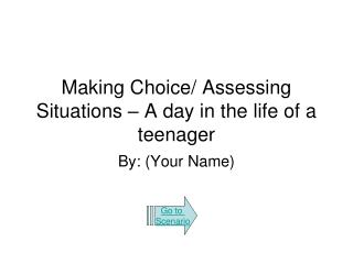 Making Choice/ Assessing Situations – A day in the life of a teenager