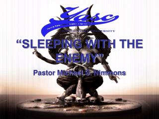"""SLEEPING WITH THE ENEMY"""