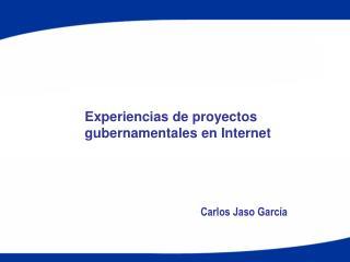 Experiencias de proyectos gubernamentales en Internet