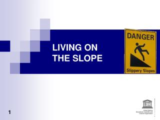 LIVING ON THE SLOPE
