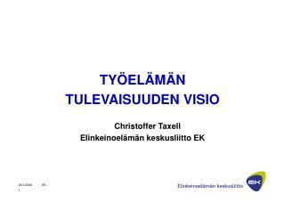 TYÖELÄMÄN  TULEVAISUUDEN VISIO Christoffer Taxell Elinkeinoelämän keskusliitto EK