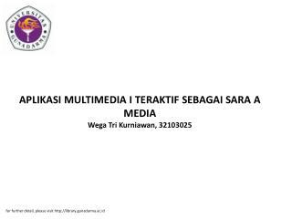 APLIKASI MULTIMEDIA I TERAKTIF SEBAGAI SARA A MEDIA Wega Tri Kurniawan, 32103025
