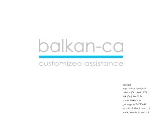 kontakt:  mgr Helena Djordjević telefon: (061) 666 29 75 fax: (061) 666 29 76 skype: balkan-ca