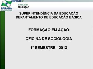SUPERINTENDÊNCIA DA EDUCAÇÃO DEPARTAMENTO DE EDUCAÇÃO BÁSICA FORMAÇÃO EM AÇÃO