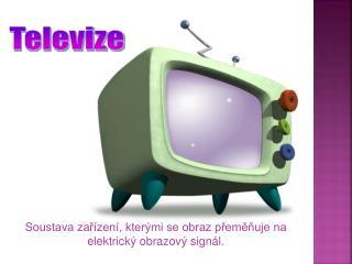 Soustava zařízení, kterými se obraz přeměňuje na elektrický obrazový signál.