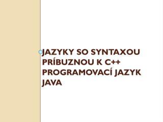 Jazyky so syntaxou príbuznou k C++ Programovací jazyk  Java