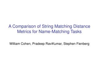 A Comparison of String Matching Distance Metrics for Name-Matching Tasks