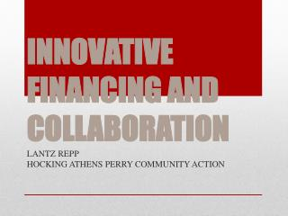 INNOVATIVE FINANCING AND COLLABORATION