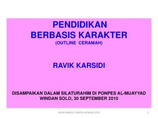 PENDIDIKAN   BERBASIS KARAKTER (OUTLINE  CERAMAH) RAVIK KARSIDI