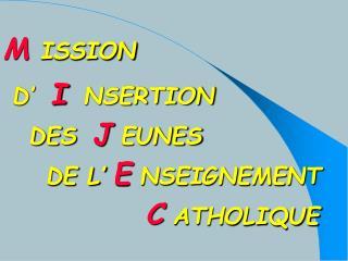 M ISSION D' I NSERTION DES J EUNES DE L' E NSEIGNEMENT C ATHOLIQUE