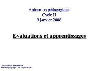 Animation pédagogique        Cycle II                 9 janvier 2008