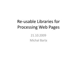 Re-usable Libraries for Processing Web Pages