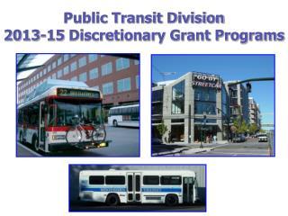 Public Transit Division 2013-15 Discretionary Grant Programs