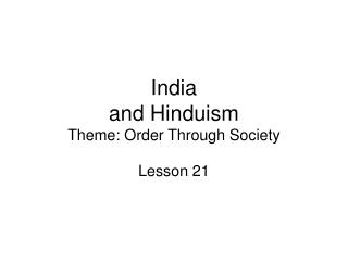 India and Hinduism Theme: Order Through Society