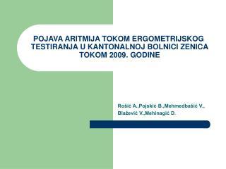POJAVA ARITMIJA TOKOM ERGOMETRIJSKOG  TESTIRANJA U KANTONALNOJ BOLNICI ZENICA  TOKOM 2009. GODINE