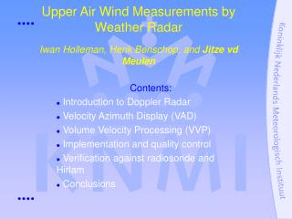 Upper Air Wind Measurements by Weather Radar Iwan Holleman, Henk Benschop, and  Jitze vd Meulen